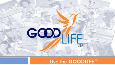 GOODLIFE USA Live the GOODLIFE USA. Social Networking  Word of Mouth  large sales volumes  Low Overhead  High Profits  Financial Freedom  Independence.
