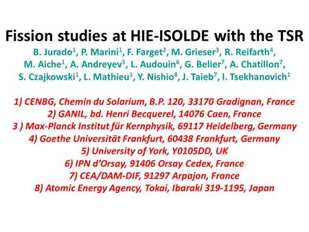 Fission studies at HIE-ISOLDE with the TSR B. Jurado 1, P. Marini 1, F. Farget 2, M. Grieser 3, R. Reifarth 4, M. Aiche 1, A. Andreyev 5, L. Audouin 6,