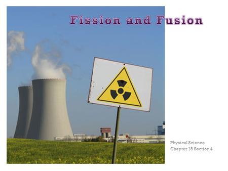 Physical Science Chapter 18 Section 4. + Nuclear Fission Nuclear fission is the process of splitting a nucleus into several smaller nuclei Fission means.
