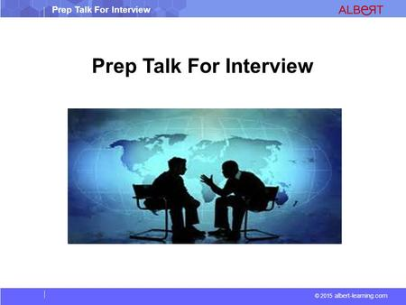 © 2015 albert-learning.com Prep Talk For Interview.