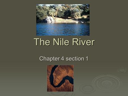 The Nile River Chapter 4 section 1. Nile River  Flows north 4,145 miles from the mountains of central Africa to the Mediterranean Sea  The Nile cuts.