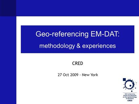 Geo-referencing EM-DAT: methodology & experiences CRED 27 Oct 2009 - New York.