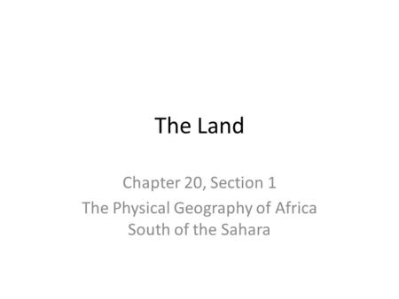 The Land Chapter 20, Section 1 The Physical Geography of Africa South of the Sahara.