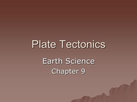 Plate Tectonics Earth Science Chapter 9. Continental Drift  scientific theory proposing the slow, steady movement of Earth's continents  Alfred Wegener: