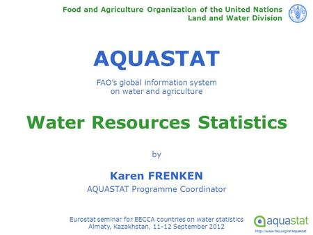AQUASTAT FAO's global information system on water and agriculture Food and Agriculture Organization of the United Nations.
