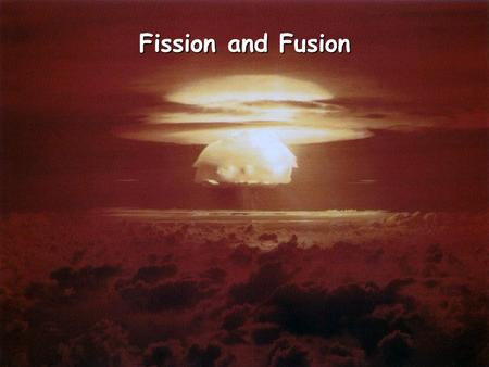 Fission and Fusion. Nuclear Reactions Two types of nuclear reactions that release energy.  Fission  Fusion.