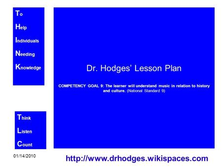T o H elp I ndividuals N eeding K nowledge T hink L isten C ount 01/14/2010  Dr. Hodges' Lesson Plan COMPETENCY GOAL.