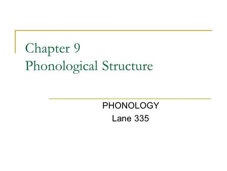 Chapter 9 Phonological Structure PHONOLOGY Lane 335.