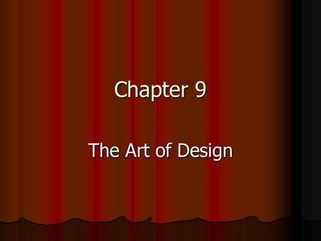 "Chapter 9 The Art of Design. What designers say: ""Design is an act of transformation."" ""Design is an act of transformation."" Ming Cho Lee, Theatre Designer."