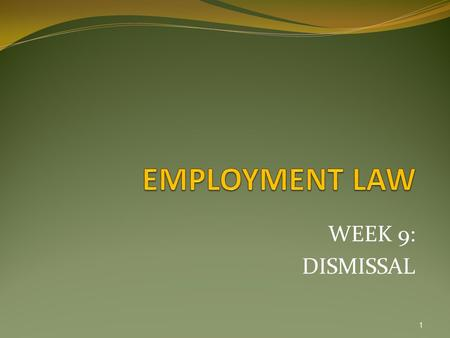 WEEK 9: DISMISSAL 1. LEARNING OUTCOME The students will be able to; 2 1 Discuss the issue of dismissal and retrenchment (C4,P2, LL,)