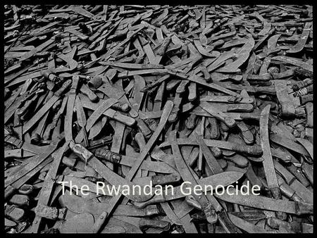 The Rwandan Genocide. Love your enemies Is it really possible? Romans 12:14-21.