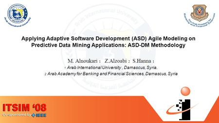 Applying Adaptive Software Development (ASD) Agile Modeling on Predictive Data Mining Applications: ASD-DM Methodology M. Alnoukari 1 Z.Alzoabi 2 S.Hanna.