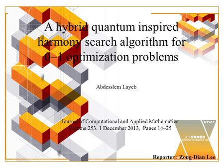 Journal of Computational and Applied Mathematics Volume 253, 1 December 2013, Pages 14–25 Reporter : Zong-Dian Lee A hybrid quantum inspired harmony search.