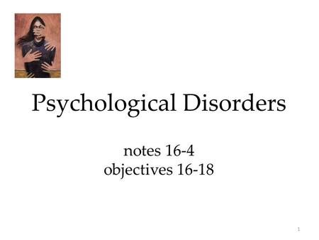 1 Psychological Disorders notes 16-4 objectives 16-18.