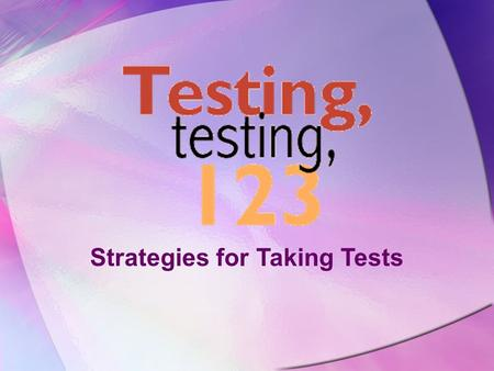 Strategies for Taking Tests 'Twas the Night Before Testing Go to bed on time or early Get a good night's rest!