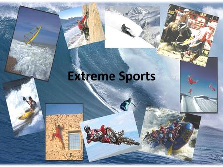 Extreme Sports Objectives: to expand active vocabulary on the topic; to improve speaking and listening skills; to get some new information and be able.
