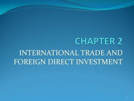 1 INTERNATIONAL TRADE AND FOREIGN DIRECT INVESTMENT.