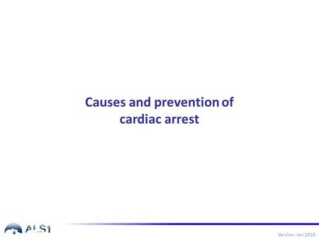 Causes and prevention of cardiac arrest Version: Jan 2016.