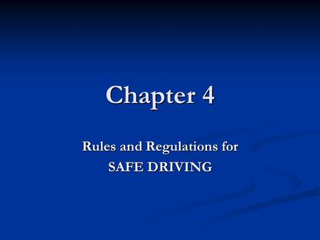 Chapter 4 Rules and Regulations for SAFE DRIVING.