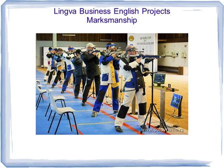 Lingva Business English Projects Marksmanship in the small bore in the prone posit.
