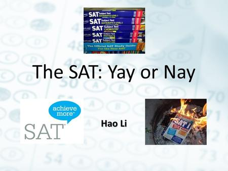 "The SAT: Yay or Nay Hao Li. Outline 1. The problem --""SAT"" optimal movement 2. Misconceptions about the SAT 3. Predictive validity of SAT score: predicting."