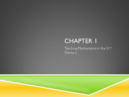 CHAPTER 1 Teaching Mathematics in the 21 st Century.
