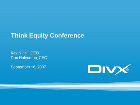 Think Equity Conference Kevin Hell, CEO Dan Halvorson, CFO September 18, 2007.