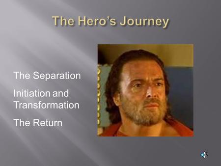 The Separation Initiation and Transformation The Return.