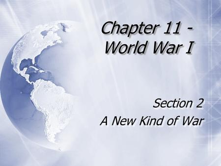 Chapter 11 - World War I Section 2 A New Kind of War Section 2 A New Kind of War.