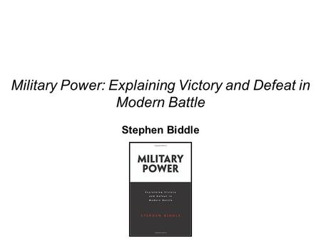 Military Power: Explaining Victory and Defeat in Modern Battle Stephen Biddle.
