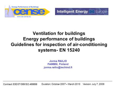 Contract: EIE/07/069/SI2.466698 Duration: October 2007 – March 2010Version: July 7, 2009 Ventilation for buildings Energy performance of buildings Guidelines.