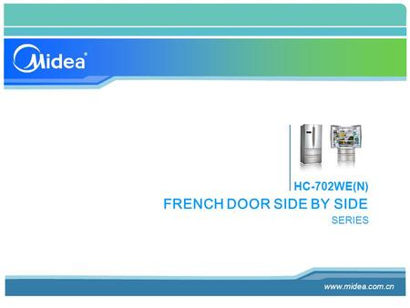 HC-702WE(N) www.midea.com.cn FRENCH DOOR SIDE BY SIDE SERIES.