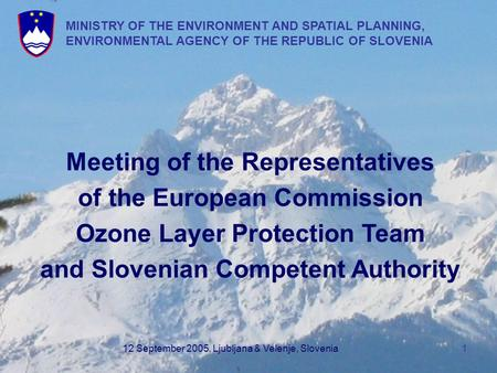 MINISTRY OF THE ENVIRONMENT AND SPATIAL PLANNING, ENVIRONMENTAL AGENCY OF THE REPUBLIC OF SLOVENIA 12 September 2005, Ljubljana & Velenje, Slovenia1 Meeting.