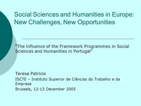 "Social Sciences and Humanities in Europe: New Challenges, New Opportunities ""The influence of the Framework Programmes in Social Sciences and Humanities."