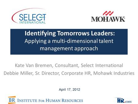 Identifying Tomorrows Leaders: Applying a multi-dimensional talent management approach Kate Van Bremen, Consultant, Select International Debbie Miller,