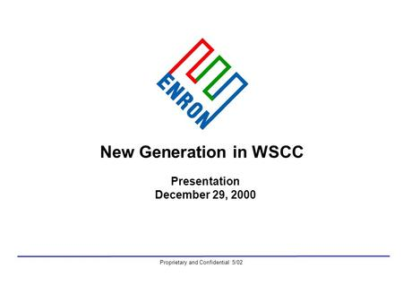 New Generation in WSCC Presentation December 29, 2000 Proprietary and Confidential 5/02.