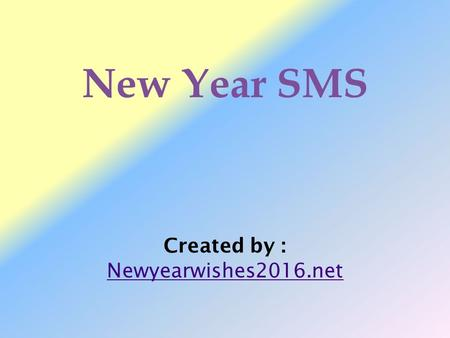 Created by : Newyearwishes2016.net New Year SMS. As New Year is going to begin and shortly you will be busy in the celebration. But don't forget to tell.