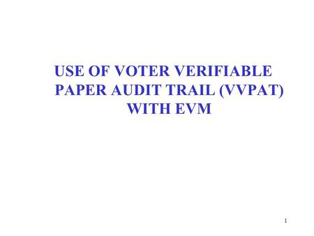 USE OF VOTER VERIFIABLE PAPER AUDIT TRAIL (VVPAT) WITH EVM 1.
