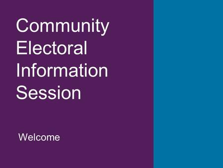 Community Electoral Information Session Welcome. This presentation has been developed by the AEC to help communities understand the electoral system and.