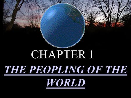CHAPTER 1 THE PEOPLING OF THE WORLD HUMAN ORIGINS IN AFRICA FOSSIL evidence shows that the earliest humans originated from Africa and spread across the.