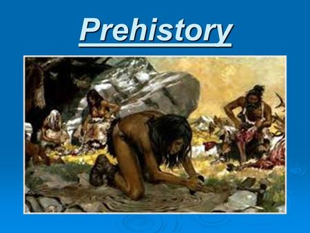 Prehistory. What is it?  Prehistory as we can define the time period previous to the story.  Prehistory is divided into three periods: - Paleolithic.