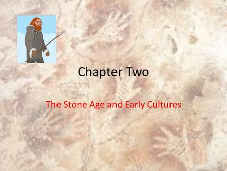 Chapter Two The Stone Age and Early Cultures. 1. Define Prehistory This was the time before writing.