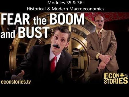 Modules 35 & 36: Historical & Modern Macroeconomics.
