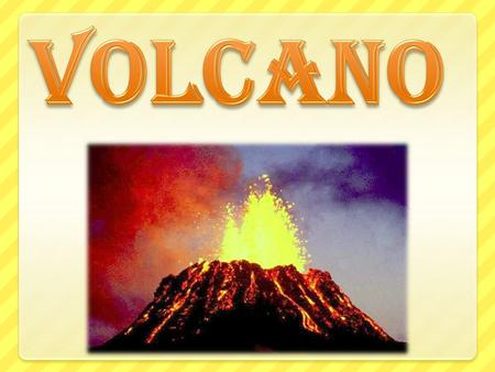 and May Dea Dea, what is a volcano? What is a volcano? Let's check!