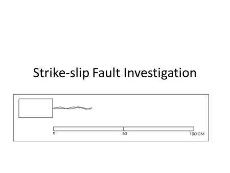 Strike-slip Fault Investigation. Earthquakes are caused by the motion along plate boundaries.