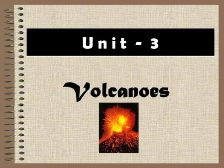 U n i t - 3 Volcanoes. magma: liquid rock underground lava: liquid rock that has escaped out of ground crater: hole near top where lava shoots or oozes.