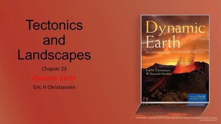 Tectonics and Landscapes Chapter 23 Dynamic Earth Eric H Christiansen.