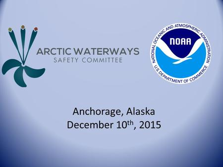 Anchorage, Alaska December 10 th, 2015. The Arctic Waterways Safety Plan Martin Robards PhD Martin Robards.