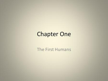Chapter One The First Humans. Section One Early Humans.