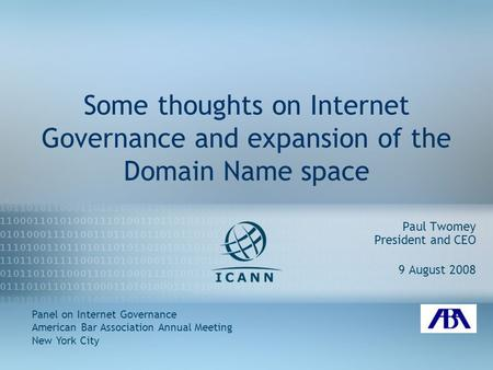 1 27Apr08 Some thoughts on Internet Governance and expansion of the Domain Name space Paul Twomey President and CEO 9 August 2008 Panel on Internet Governance.
